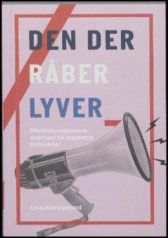 Lea Korsgaard: Den der råber lyver : mediebrugerens manual til løgnens tidsalder